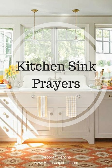 Kitchen Sink Prayers. Blog post by Deborah Perkins of HisInscriptions.com. List of ways to pray