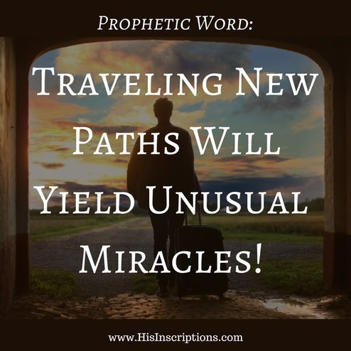 Prophetic Word: Traveling New Paths Will Yield Unusual Miracles! Blog post by Deborah Perkins of www.HisInscriptions.com