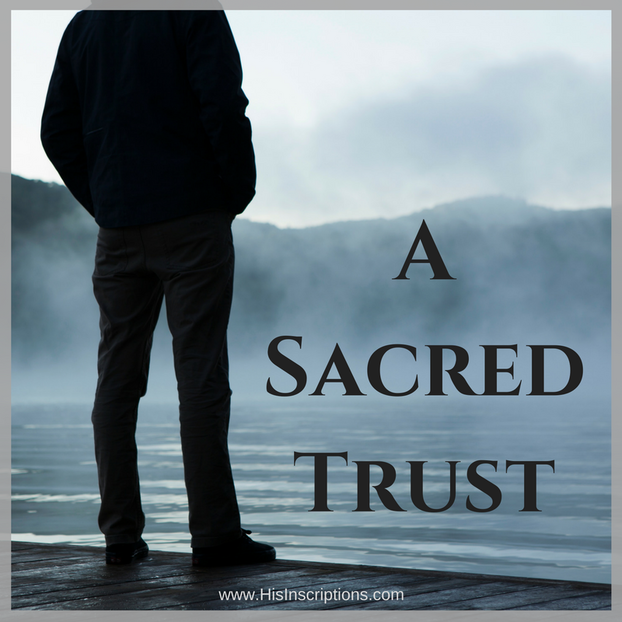 A Sacred Trust - A biblical look at disappointment and Trust in the life of the Christian. By Deborah Perkins of HisInscriptions.com