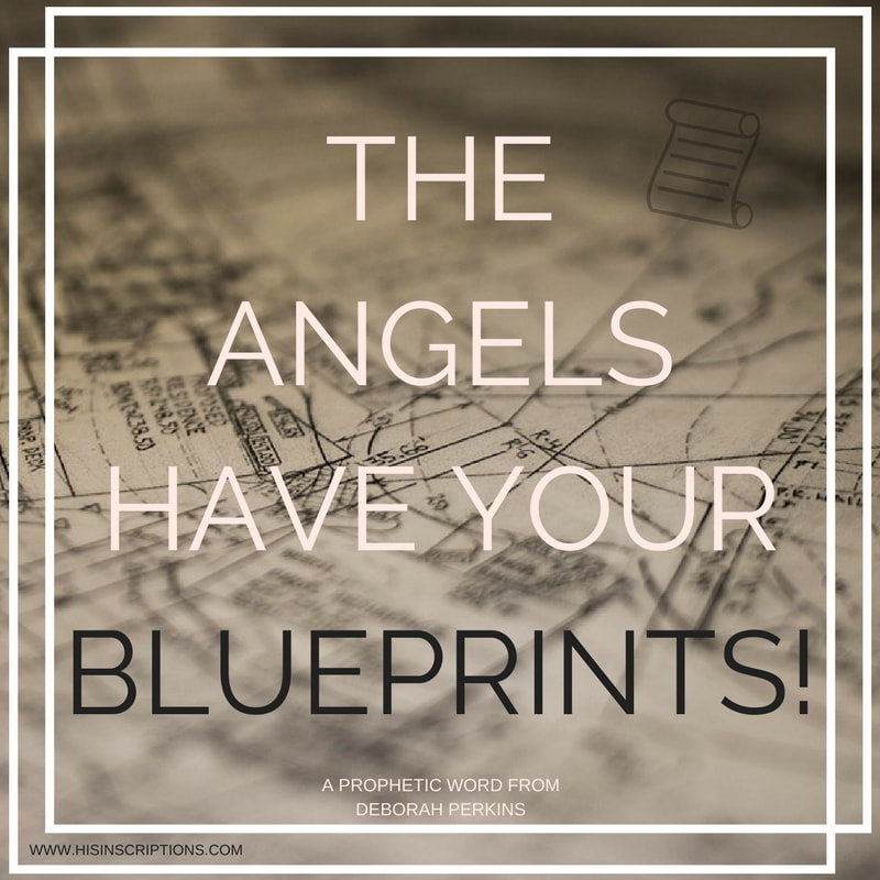 The Angels Have Your Blueprints! Prophetic vision (via YouTube) from Deborah Perkins of www.HisInscriptions.com. Based on the strategies of Nehemiah