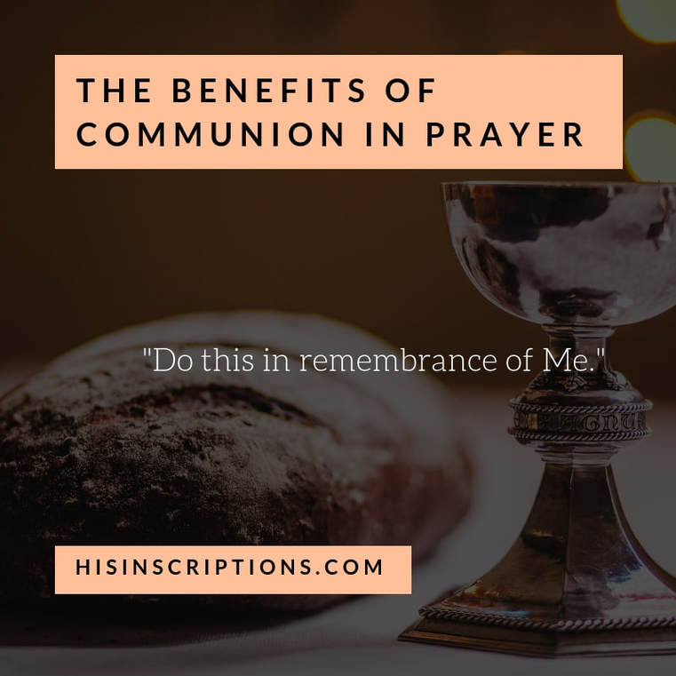 The Benefits of Communion in Prayer, by Deborah Perkins of HisInscriptions.com