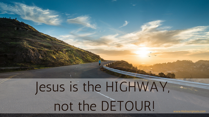 Jesus is the Highway, Not the Detour! Blog post from Deborah Perkins of His Inscriptions.com. Reviving your commitment to daily quiet times of prayer with God.