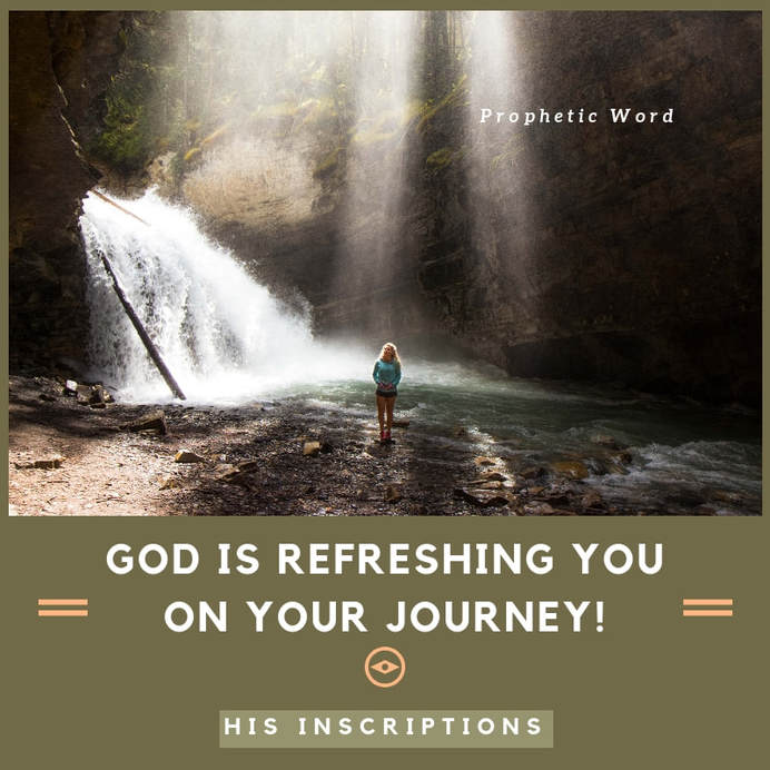 God is Refreshing You on Your Journey! Prophetic Word from Deborah Perkins of HisInscriptions.com