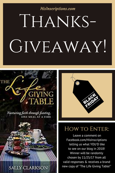 His Inscriptions 2018 Thanks-Giveaway! Enter to win a copy of Sally Clarkson's newest book, The Life Giving Table!  Sponsored by Deborah Perkins of HisInscriptions.com. Click photo for details. Giveaway ends November 24th (Black Friday)