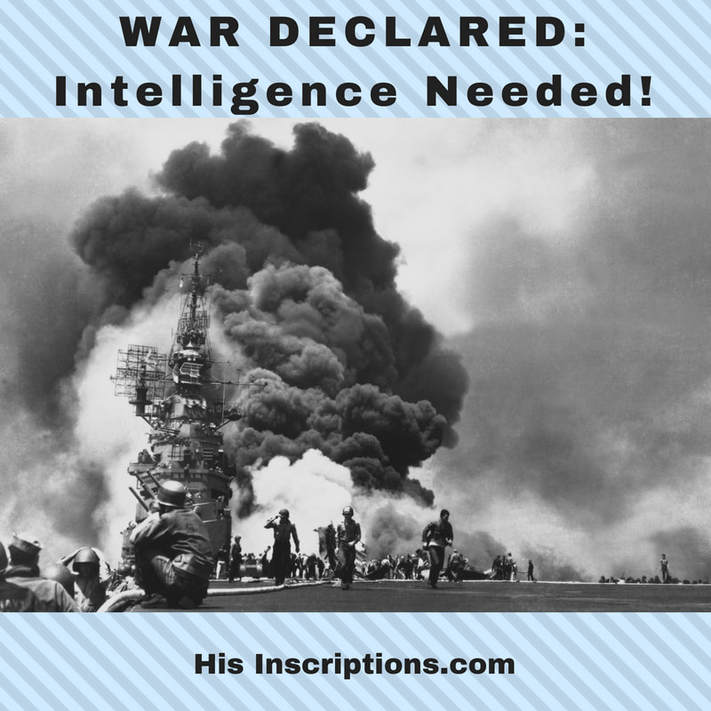 War Declared - Intelligence Needed! Spiritual war has been declared by Satan against believers in Jesus Christ. Heaven is looking for cryptographers - those who can interpret the signs of the times and provide key military intelligence to those in battle. Will you listen to your Commander? By Deborah Perkins of HisInscriptions.com