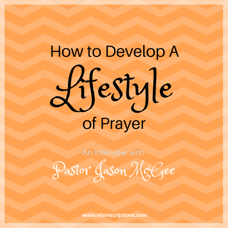 How to Develop a Lifestyle of Prayer: An Interview with Pastor Jason McGee. A Pastor talks about the power of prayer, especially listening prayer. From Deborah Perkins / www.HisInscriptions.com