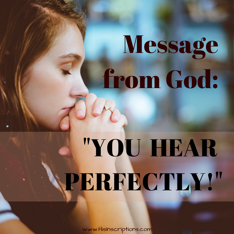 Message from God: You Hear Perfectly! Prophetic word from Deborah Perkins at www.HisInscriptions.com. Hearing God is for everyone! Read more...