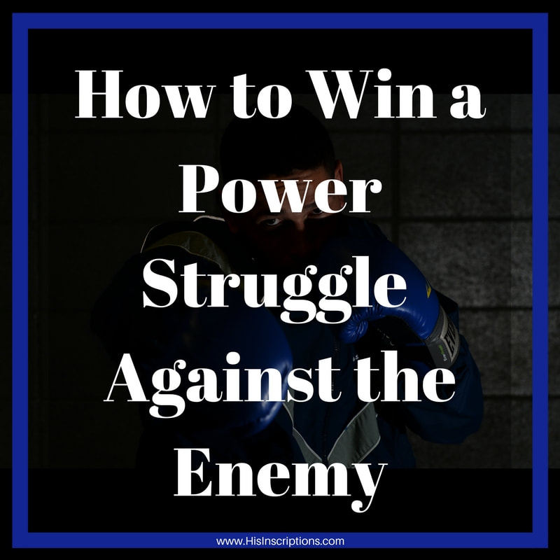 How to Win a Power Struggle Against the Enemy. blog post by Deborah Perkins of HisInscriptions.com