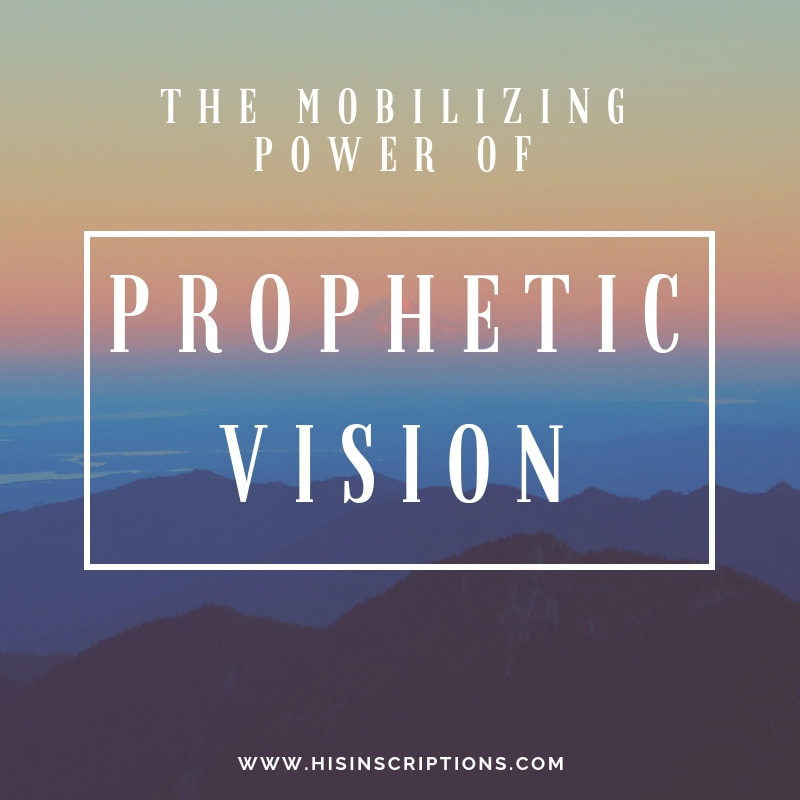 The Mobilizing Power of Prophetic Vision. Discover how to use prophetic promises to propel yourself forward in faith! By Deborah Perkins of HisInscriptions.com