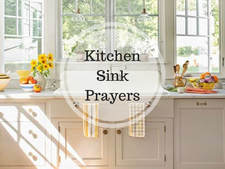 Kitchen Sink Prayers