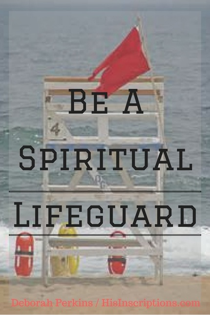 BE A SPIRITUAL LIFEGUARD! New blog post by Deborah Perkins of HisInscriptions.com. Looking at the 5-fold ministry of the church to see how we can learn to watch, and protect the Body of Christ. #Christian #blog #Jesus