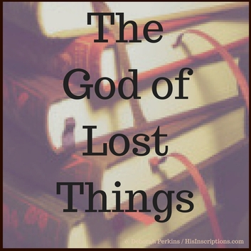 The God of Lost Things - a blog post by Deborah Perkins of HisInscriptions.com. Humorous look at how God works through everyday circumstances.
