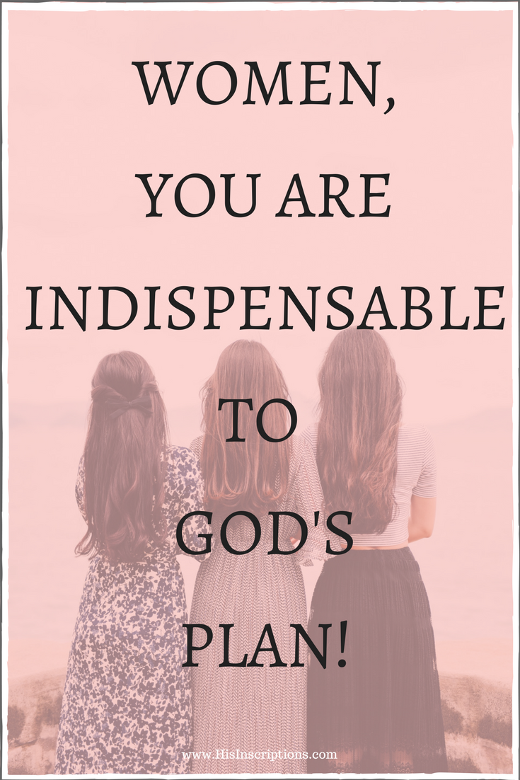 Women, You Are Indispensable to God's Plan! Read more about what God really thinks about you, here on the His Inscriptions blog.